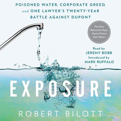 Exposure: Poisoned Water, Corporate Greed, and One Lawyers Twenty-Year Battle Against DuPont Audiobook, by