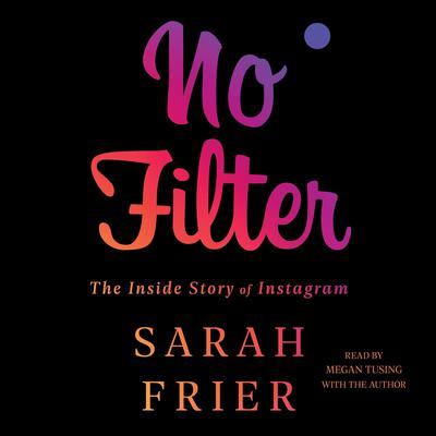 No Filter: The Inside Story of Instagram Audiobook, by