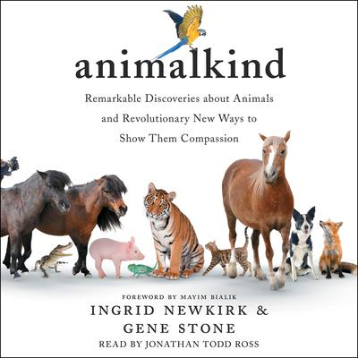 Animalkind: Remarkable Discoveries About Animals and Revolutionary New Ways to Show Them Compassion Audiobook, by