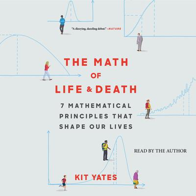The Math of Life and Death: 7 Mathematical Principles That Shape Our Lives Audiobook, by Kit Yates