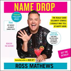 Name Drop: The Really Good Celebrity Stories I Usually Only Tell at Happy Hour Audiobook, by Ross Mathews