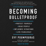 Becoming Bulletproof: Protect Yourself, Read People, Influence Situations, and Live Fearlessly Audiobook, by Evy Poumpouras