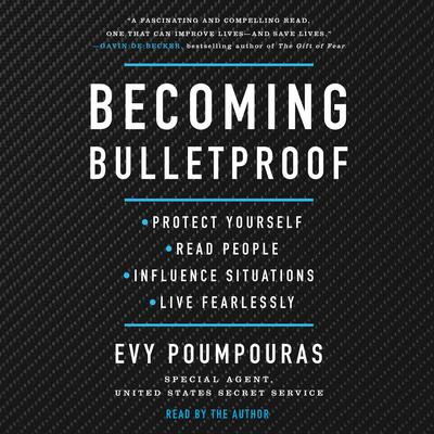 Becoming Bulletproof: Protect Yourself, Read People, Influence Situations, and Live Fearlessly Audiobook, by