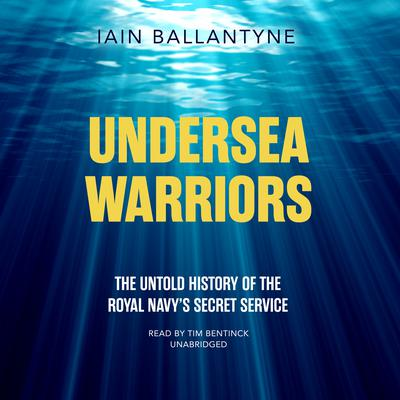 Undersea Warriors: The Untold History of the Royal Navy's Secret Service Audiobook, by Iain Ballantyne