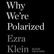 Why We're Polarized Audiobook, by Ezra Klein