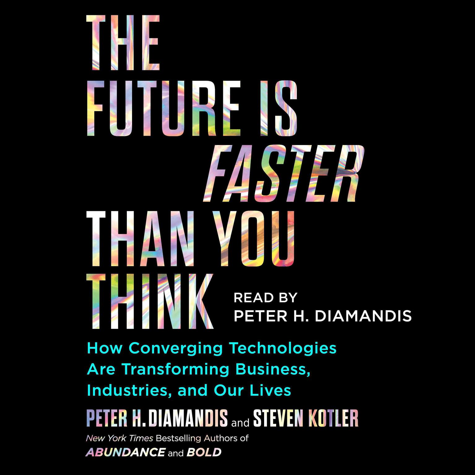 Printable The Future Is Faster Than You Think: How Converging Technologies Are Transforming Business, Industries, and Our Lives Audiobook Cover Art