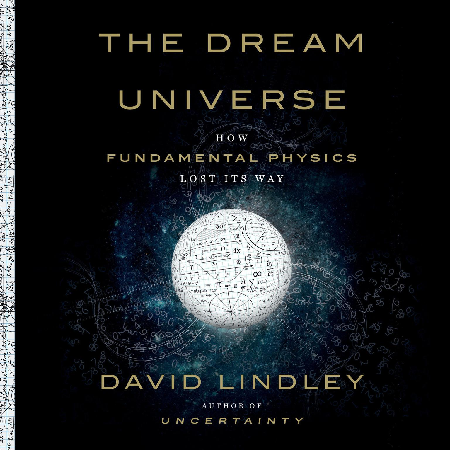 The Dream Universe: How Fundamental Physics Lost Its Way Audiobook, by David Lindley