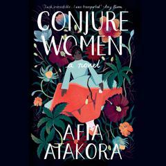 Conjure Women: A Novel Audiobook, by