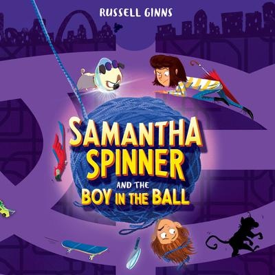Samantha Spinner and the Boy in the Ball Audiobook, by Russell Ginns