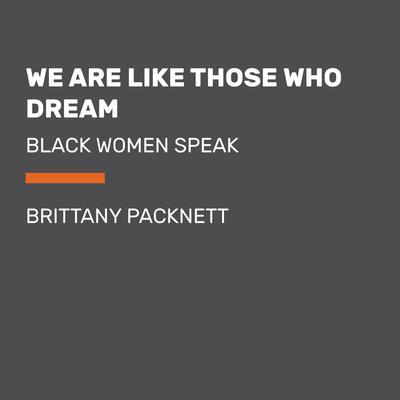We Are Like Those Who Dream: Black Women Speak Audiobook, by Brittany Packnett