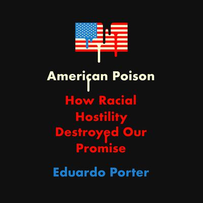 American Poison: How Racial Hostility Destroyed Our Promise Audiobook, by Eduardo Porter