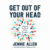 Get Out of Your Head: Stopping the Spiral of Toxic Thoughts Audiobook, by Jennie Allen