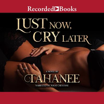 Lust Now, Cry Later Audiobook, by Tahanee Roberts