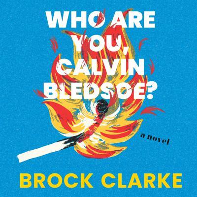 Who Are You, Calvin Bledsoe?: A Novel Audiobook, by