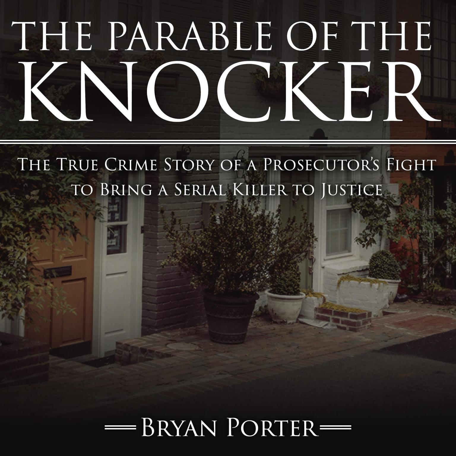 Printable The Parable of the Knocker: The True Crime Story of a Prosecutor's Fight to Bring a Serial Killer to Justice Audiobook Cover Art