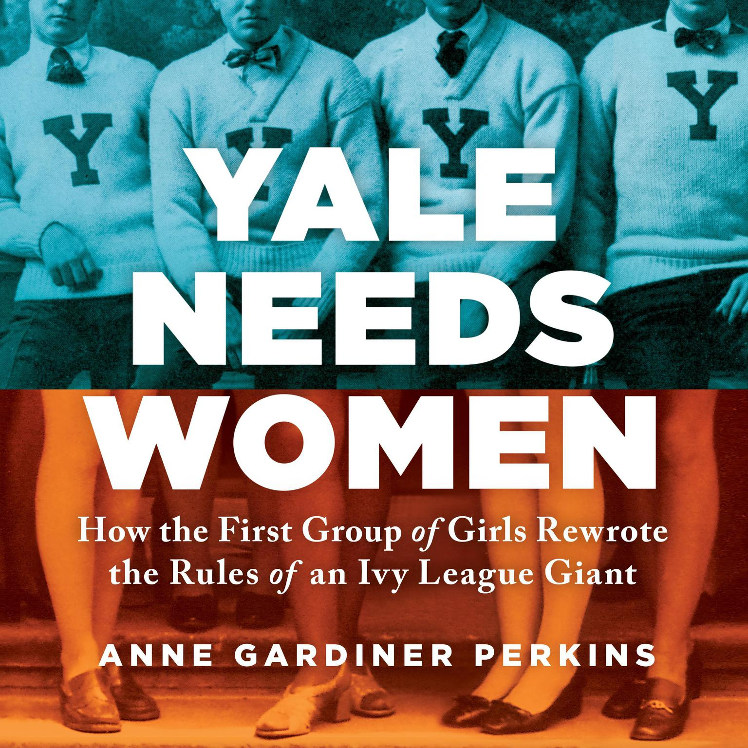 Printable Yale Needs Women: How the First Group of Girls Rewrote the Rules of an Ivy League Giant Audiobook Cover Art
