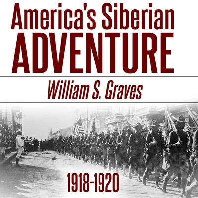America's Siberian Adventure, 1918-1920 Audiobook, by