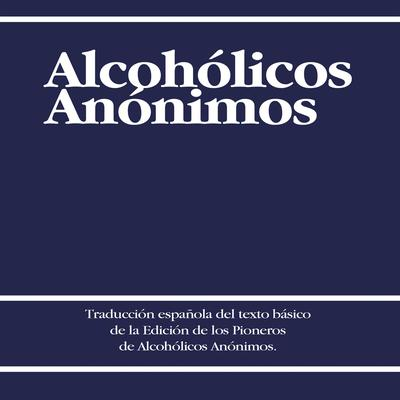Alcoholicos Anonimos [Alcoholics Anonymous] Audiobook, by Alcoholicos Anonimos