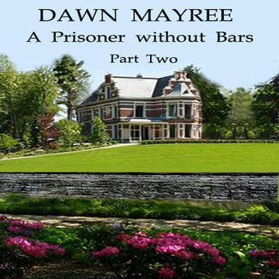 A Prisoner without Bars Part Two Audiobook, by Dawn Mayree