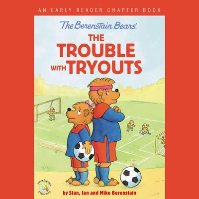 The Berenstain Bears: The Trouble with Tryouts: An Early Reader Chapter Book Audiobook, by Jan Berenstain