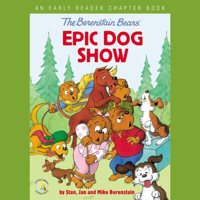 The Berenstain Bears Epic Dog Show: An Early Reader Chapter Book Audiobook, by Jan Berenstain