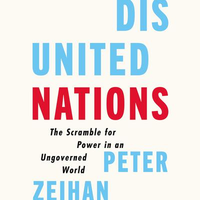 Disunited Nations: The Scramble for Power in an Ungoverned World Audiobook, by Peter Zeihan