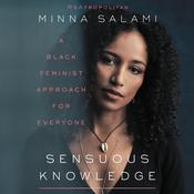Sensuous Knowledge: A Black Feminist Approach for Everyone Audiobook, by Minna Salami
