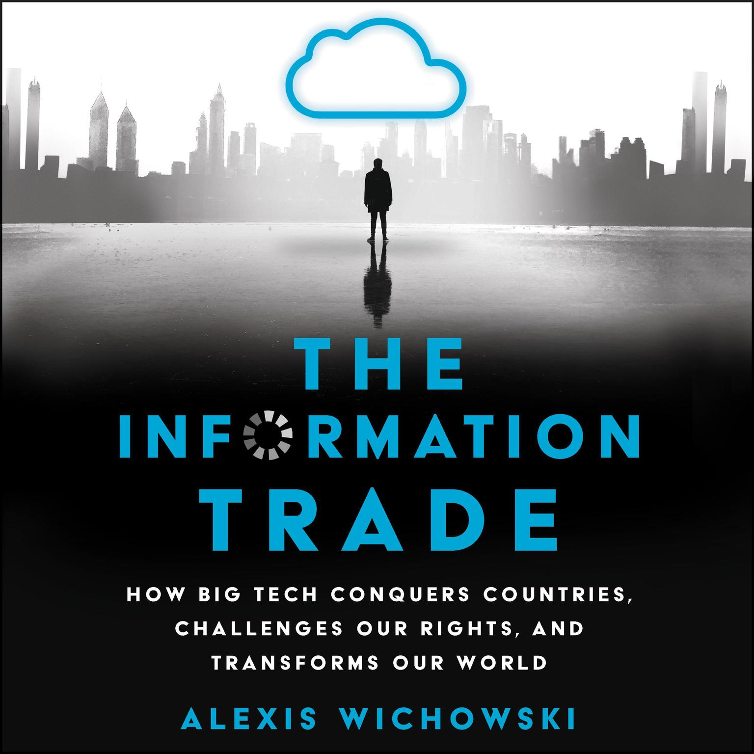 Printable The Information Trade: How Big Tech Conquers Countries, Challenges Our Rights, and Transforms Our World Audiobook Cover Art