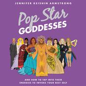 Pop Star Goddesses: And How to Tap Into Their Energies to Invoke Your Best Self Audiobook, by Jennifer Keishin Armstrong