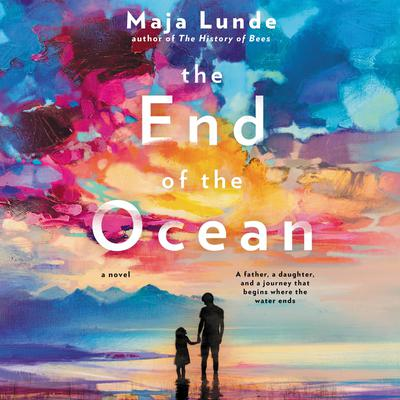 The End of the Ocean: A Novel Audiobook, by Maja Lunde