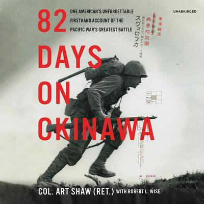 82 Days on Okinawa: One American's Unforgettable Firsthand Account of the Pacific War's Greatest Battle Audiobook, by Art Shaw
