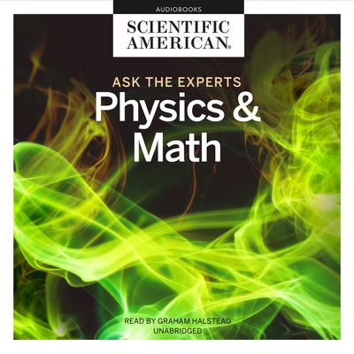 Ask the Experts: Physics and Math Audiobook, by Scientific American