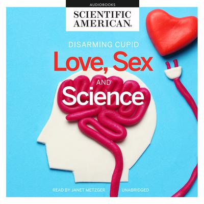 Love, Sex, and Science Audiobook, by Scientific American