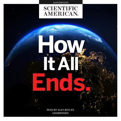 How It All Ends Audiobook, by Scientific American