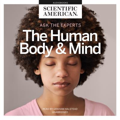 Ask the Experts: The Human Body and Mind Audiobook, by