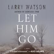 Let Him Go: A Novel Audiobook, by Larry Watson