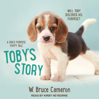 Toby's Story: A Dog's Purpose Puppy Tale Audiobook, by