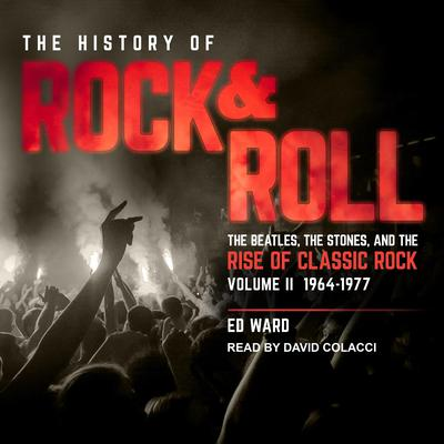 The History of Rock & Roll, Volume 2: 1964–1977: The Beatles, the Stones, and the Rise of Classic Rock Audiobook, by