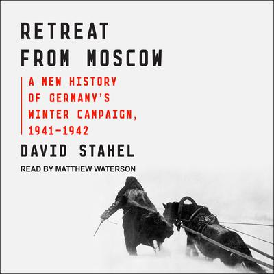 Retreat from Moscow: A New History of Germany's Winter Campaign, 1941-1942 Audiobook, by David Stahel