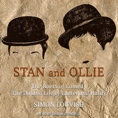 Stan and Ollie: The Roots of Comedy: The Double Life of Laurel and Hardy Audiobook, by Simon Louvish