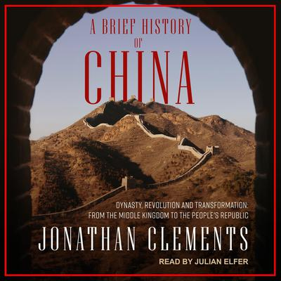 A Brief History of China: Dynasty, Revolution and Transformation: From the Middle Kingdom to the People's Republic Audiobook, by