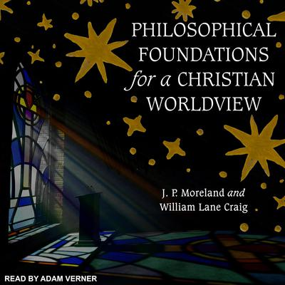 Philosophical Foundations for a Christian Worldview: 2nd Edition Audiobook, by J. P. Moreland