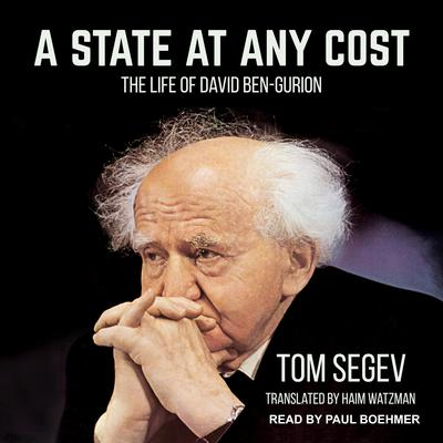A State at Any Cost: The Life of David Ben-Gurion Audiobook, by Tom Segev