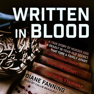 Written in Blood: A True Story of Murder and a Deadly 16-Year-Old Secret that Tore a Family Apart Audiobook, by Diane Fanning