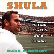 Shula: The Coach of the NFL's Greatest Generation Audiobook, by Mark Ribowsky