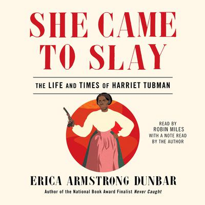 She Came to Slay: The Life and Times of Harriet Tubman Audiobook, by Erica Armstrong Dunbar