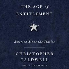 The Age of Entitlement: America Since the Sixties Audiobook, by Christopher Caldwell