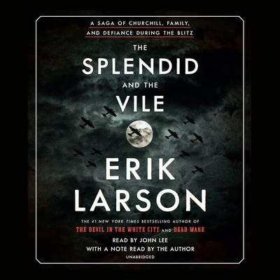The Splendid and the Vile: A Saga of Churchill, Family, and Defiance During the Blitz Audiobook, by Erik Larson