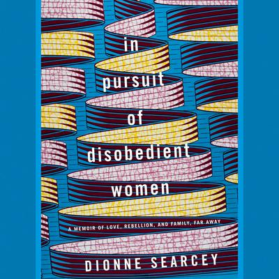 In Pursuit of Disobedient Women: A Memoir of Love, Rebellion, and Family, Far Away Audiobook, by