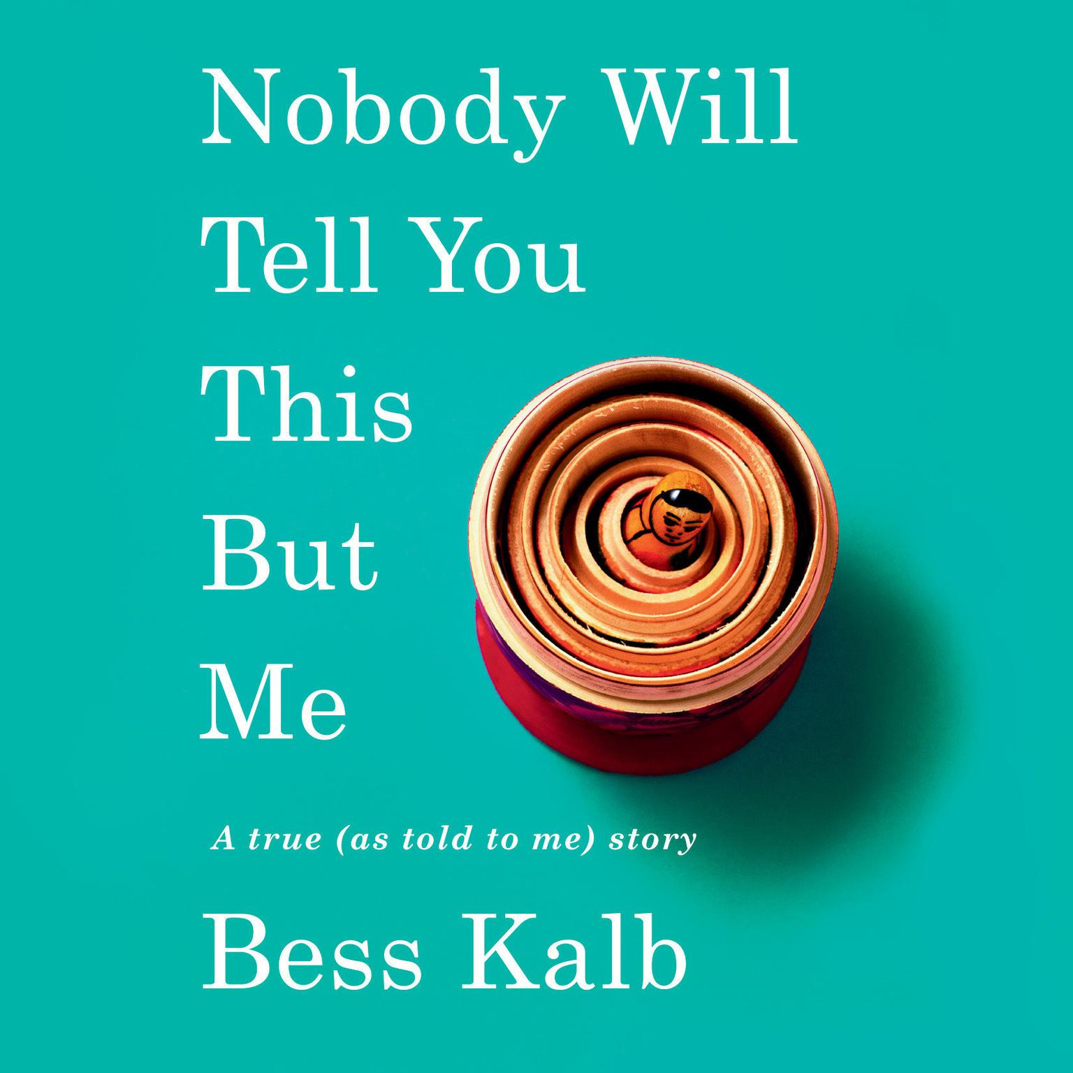 Printable Nobody Will Tell You This But Me: A True (As Told to Me) Story Audiobook Cover Art
